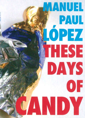 These Days of Candy by Manuel Paul Lopez