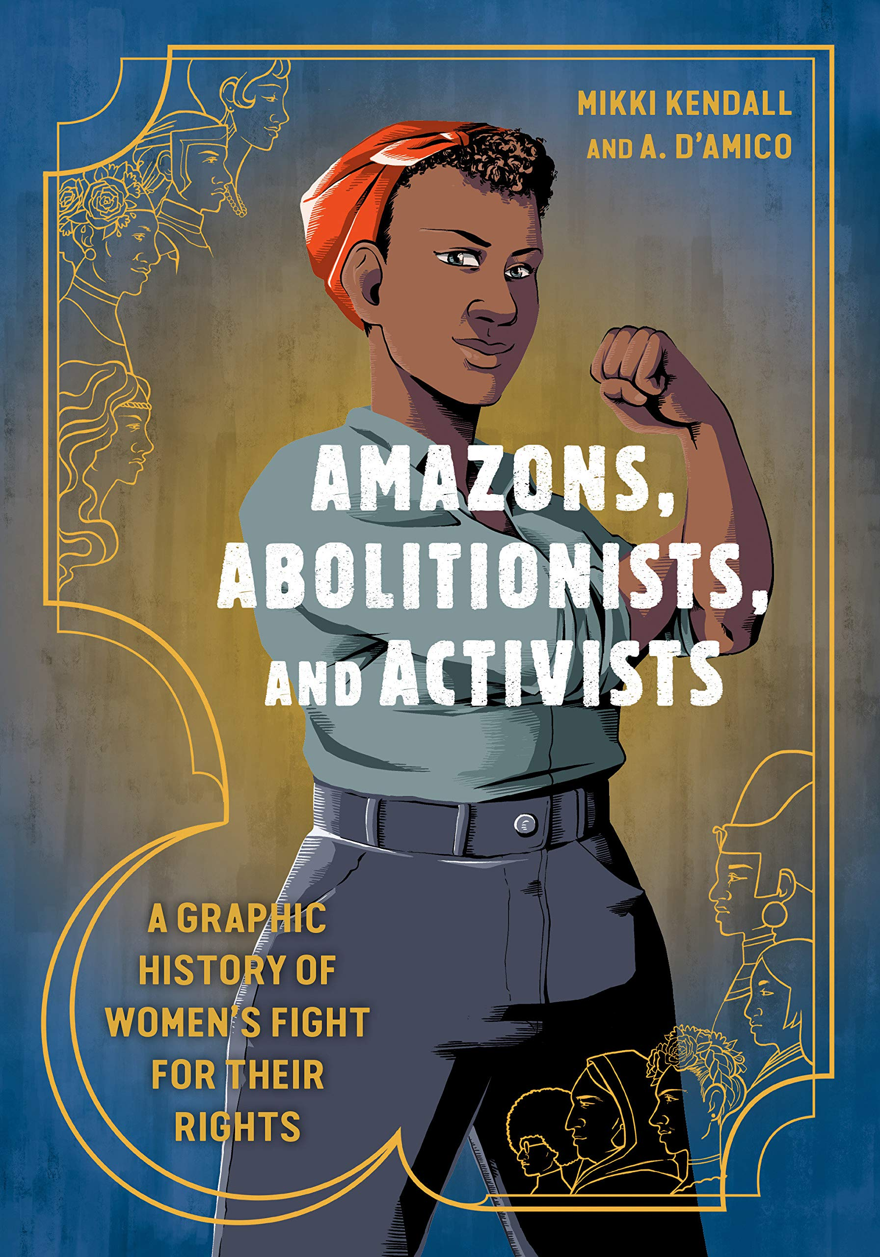 Cover of Amazons, Abolitionists, and Activists: A Graphic History of Women's Fight for Their Rights
