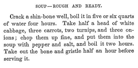 Rough and Ready Soup recipe from The Great Western Cook Book, or, Table Receipts, Adapted to Western Housewifery