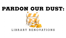 pardon our dust: library renovations