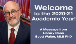 Welcome to the 2020-21 Academic Year! From Library Dean Scott Walker.
