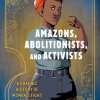 Cover art for Amazons, Abolitionists, and Activists: A Graphic History of Women's Fight for Their Rights