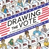 Cover art for Drawing the Vote: An Illustrated Guide to Voting in America